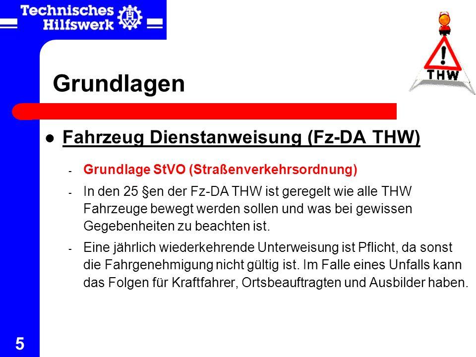 5 Grundlagen Fahrzeug Dienstanweisung (Fz-DA THW) - Grundlage StVO (Straßenverkehrsordnung) - In den 25 §en der Fz-DA THW ist geregelt wie alle THW Fa