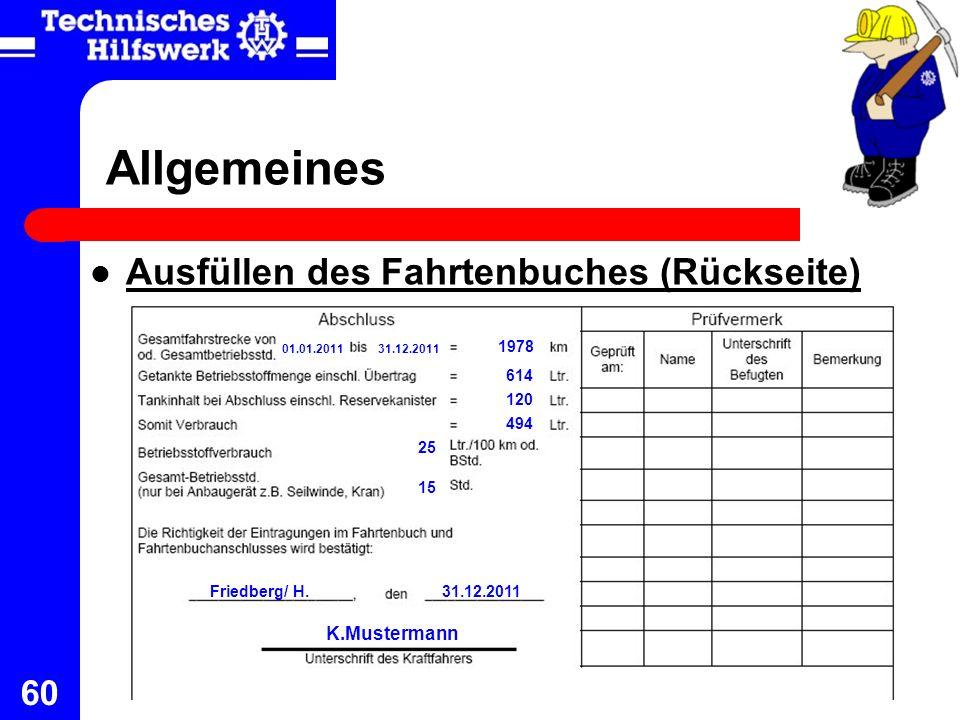60 Allgemeines Ausfüllen des Fahrtenbuches (Rückseite) Friedberg/ H.31.12.2011 K.Mustermann 01.01.201131.12.2011 1978 494 120 614 25 15
