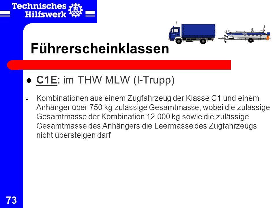 73 Führerscheinklassen C1E: im THW MLW (I-Trupp) - Kombinationen aus einem Zugfahrzeug der Klasse C1 und einem Anhänger über 750 kg zulässige Gesamtma