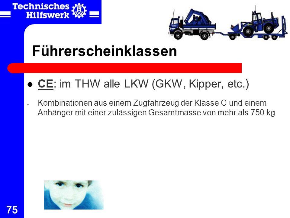75 Führerscheinklassen CE: im THW alle LKW (GKW, Kipper, etc.) - Kombinationen aus einem Zugfahrzeug der Klasse C und einem Anhänger mit einer zulässi