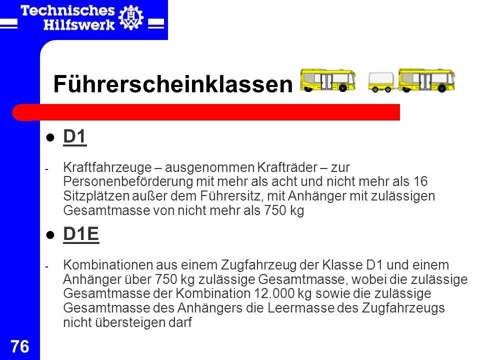 76 Führerscheinklassen D1 - Kraftfahrzeuge – ausgenommen Krafträder – zur Personenbeförderung mit mehr als acht und nicht mehr als 16 Sitzplätzen auße