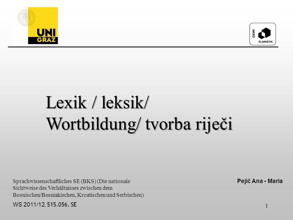 Lexik / leksik/ Wortbildung/ tvorba riječi Sprachwissenschaftliches SE (BKS) (Die nationale Sichtweise des Verhältnisses zwischen dem Bosnischen/Bosni