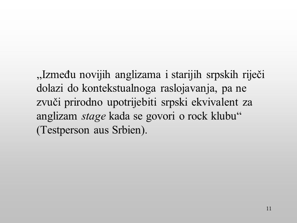 Između novijih anglizama i starijih srpskih riječi dolazi do kontekstualnoga raslojavanja, pa ne zvuči prirodno upotrijebiti srpski ekvivalent za angl