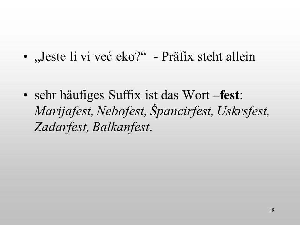 Jeste li vi već eko? - Präfix steht allein sehr häufiges Suffix ist das Wort –fest: Marijafest, Nebofest, Špancirfest, Uskrsfest, Zadarfest, Balkanfes