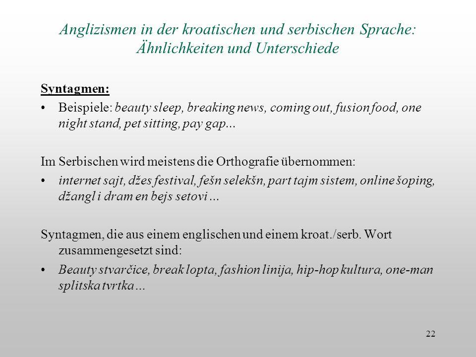 Anglizismen in der kroatischen und serbischen Sprache: Ähnlichkeiten und Unterschiede Syntagmen: Beispiele: beauty sleep, breaking news, coming out, f