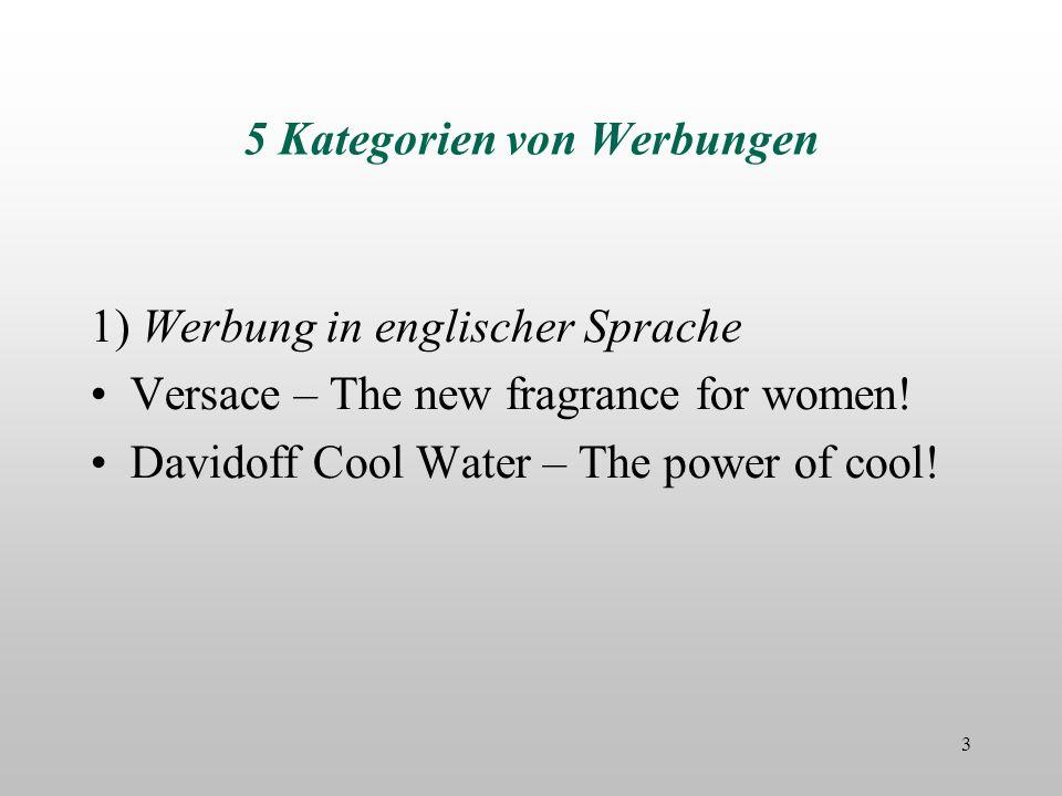 5 Kategorien von Werbungen 1) Werbung in englischer Sprache Versace – The new fragrance for women! Davidoff Cool Water – The power of cool! 3