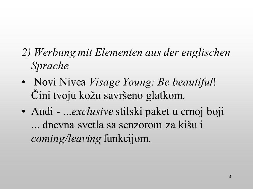 2) Werbung mit Elementen aus der englischen Sprache Novi Nivea Visage Young: Be beautiful! Čini tvoju kožu savršeno glatkom. Audi -...exclusive stilsk