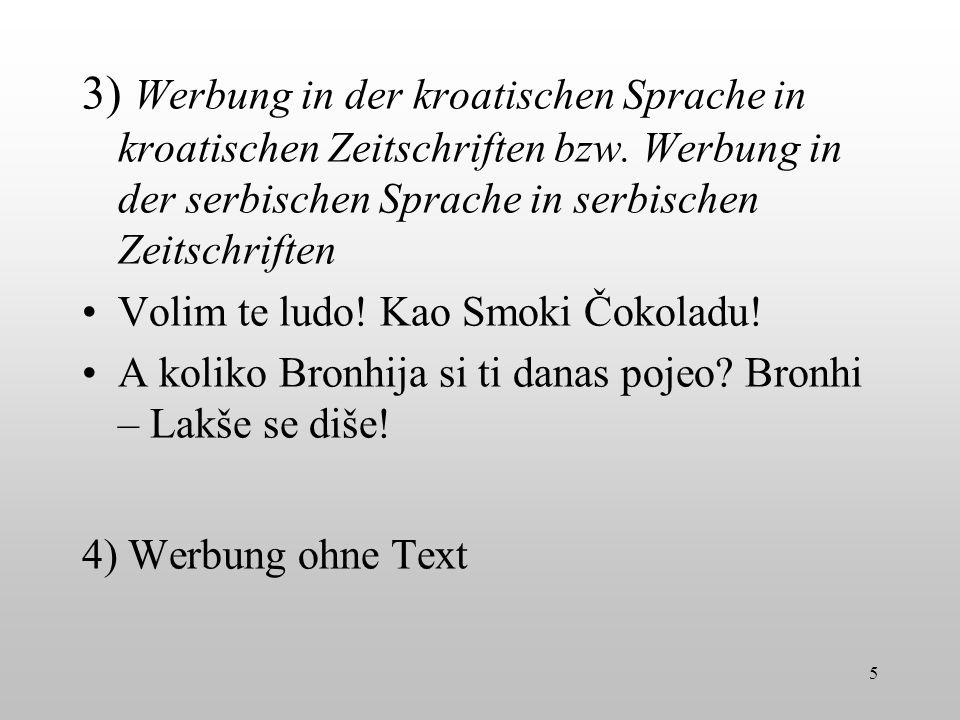 3) Werbung in der kroatischen Sprache in kroatischen Zeitschriften bzw. Werbung in der serbischen Sprache in serbischen Zeitschriften Volim te ludo! K