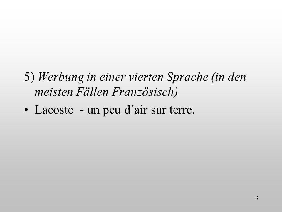 5) Werbung in einer vierten Sprache (in den meisten Fällen Französisch) Lacoste - un peu d´air sur terre. 6