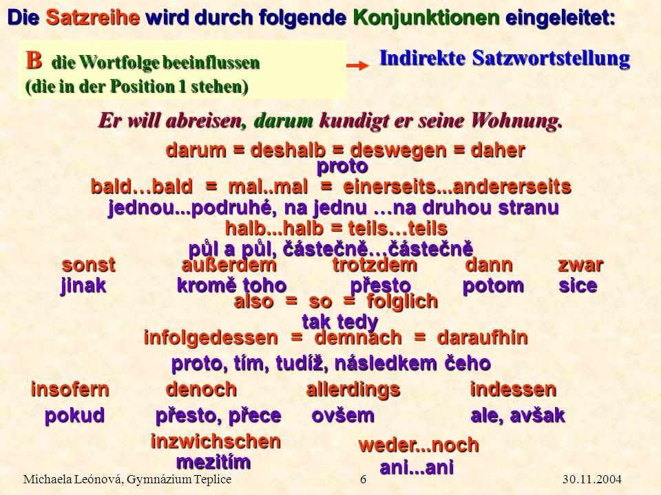 30.11.2004Michaela Leónová, Gymnázium Teplice6 Indirekte Satzwortstellung Die Satzreihe wird durch folgende Konjunktionen eingeleitet: B die Wortfolge