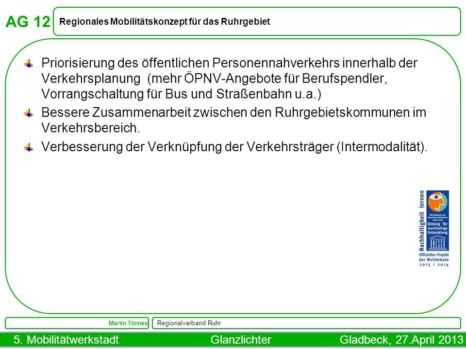 5. Mobilitätwerkstadt Glanzlichter Gladbeck, 27.April 2013 AG 12 Regionales Mobilitätskonzept für das Ruhrgebiet Martin Tönnes Regionalverband Ruhr Pr
