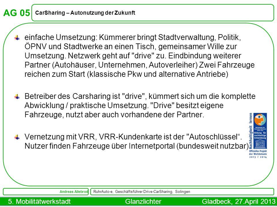 5. Mobilitätwerkstadt Glanzlichter Gladbeck, 27.April 2013 AG 05 CarSharing – Autonutzung der Zukunft Andreas Allebrod RuhrAuto-e, Geschäftsführer Dri