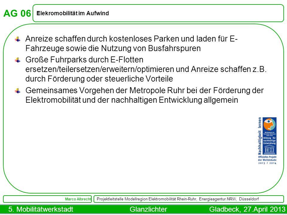 5. Mobilitätwerkstadt Glanzlichter Gladbeck, 27.April 2013 AG 06 Elekromobilität im Aufwind Marco Albrecht Projektleitstelle Modellregion Elektromobil