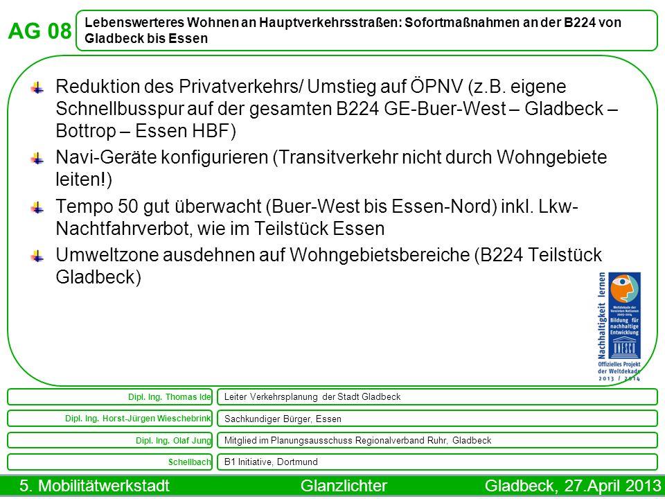 5. Mobilitätwerkstadt Glanzlichter Gladbeck, 27.April 2013 AG 08 Lebenswerteres Wohnen an Hauptverkehrsstraßen: Sofortmaßnahmen an der B224 von Gladbe