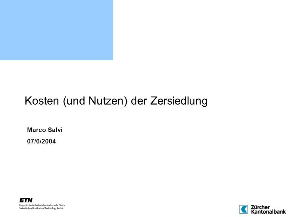 Kosten (und Nutzen) der Zersiedlung Marco Salvi 07/6/2004