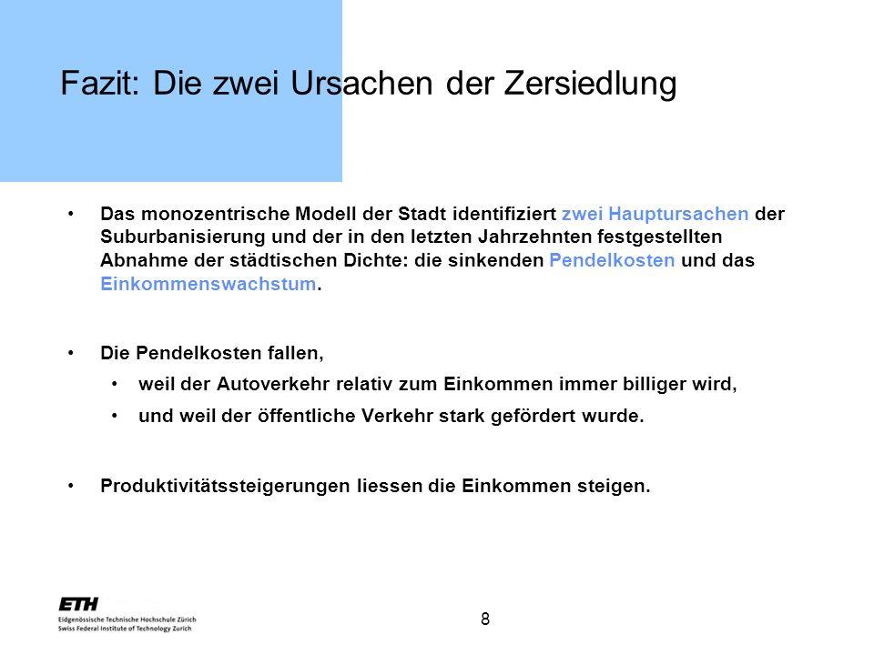 8 Fazit: Die zwei Ursachen der Zersiedlung Das monozentrische Modell der Stadt identifiziert zwei Hauptursachen der Suburbanisierung und der in den le