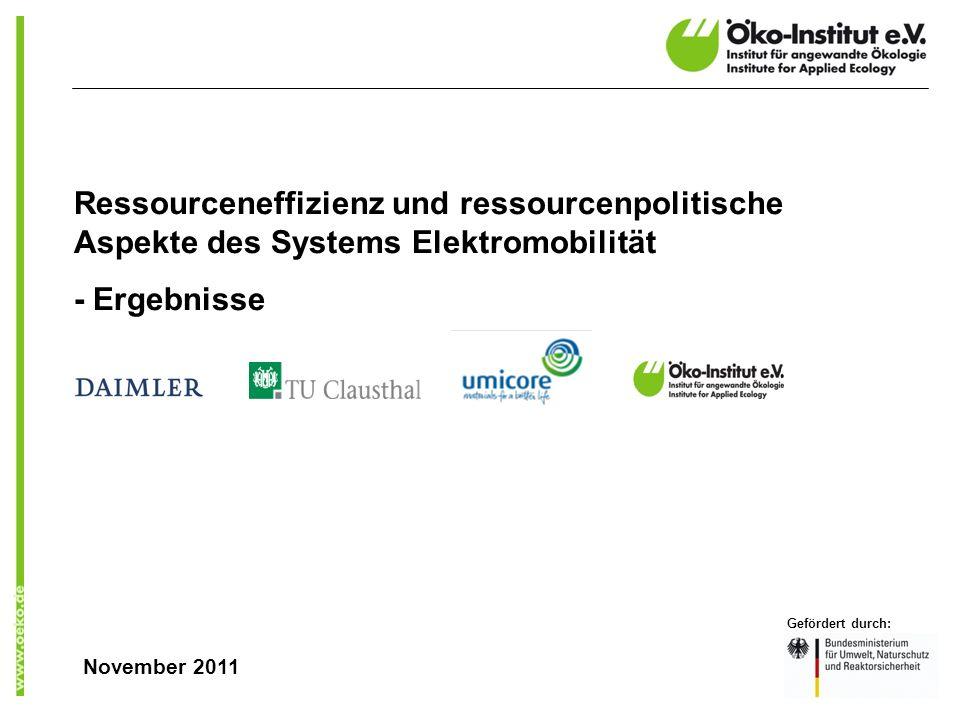 Ressourceneffizienz und ressourcenpolitische Aspekte des Systems Elektromobilität - Ergebnisse Gefördert durch: November 2011