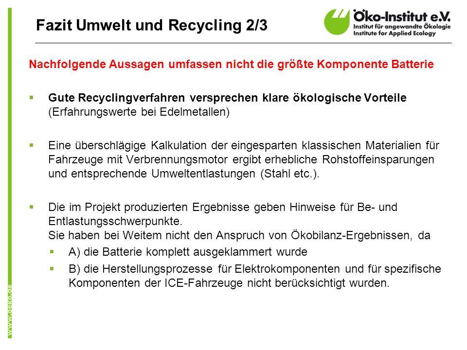 Fazit Umwelt und Recycling 2/3 Nachfolgende Aussagen umfassen nicht die größte Komponente Batterie Gute Recyclingverfahren versprechen klare ökologisc