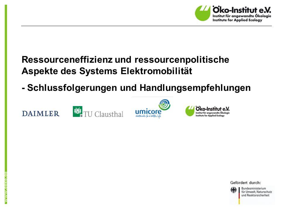 Ressourceneffizienz und ressourcenpolitische Aspekte des Systems Elektromobilität - Schlussfolgerungen und Handlungsempfehlungen Gefördert durch: