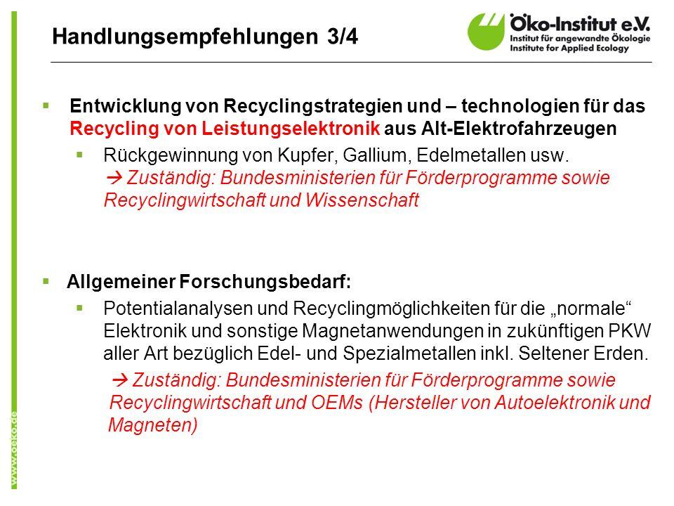 Handlungsempfehlungen 3/4 Entwicklung von Recyclingstrategien und – technologien für das Recycling von Leistungselektronik aus Alt-Elektrofahrzeugen Rückgewinnung von Kupfer, Gallium, Edelmetallen usw.