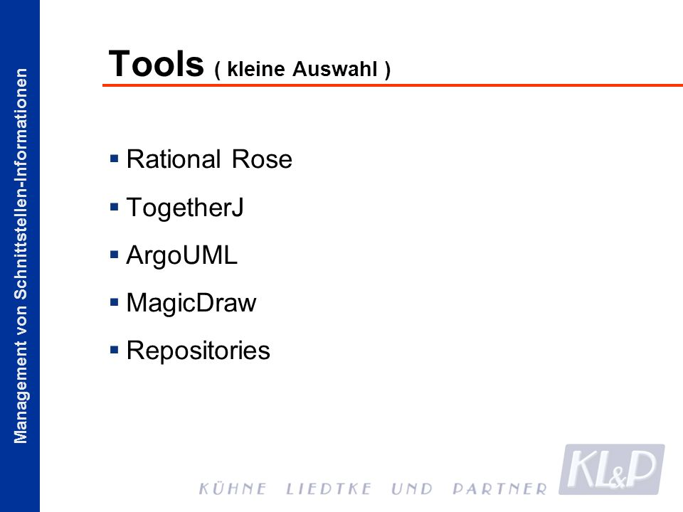 Management von Schnittstellen-Informationen Tools ( kleine Auswahl ) Rational Rose TogetherJ ArgoUML MagicDraw Repositories