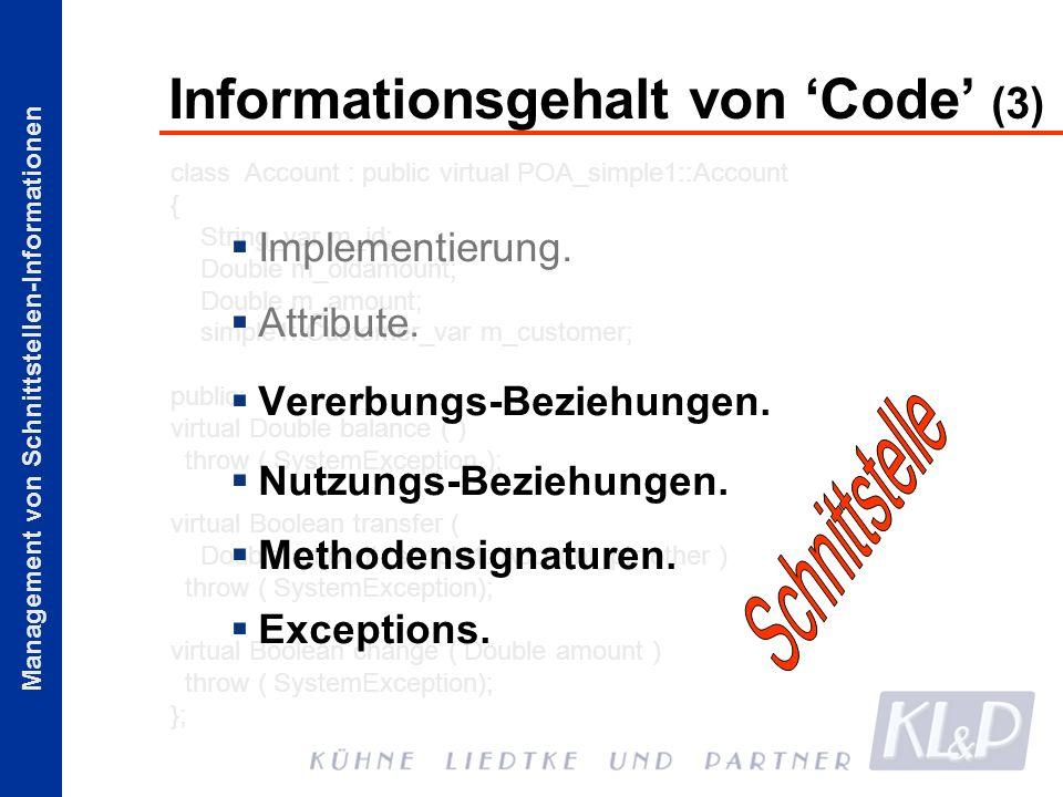 Management von Schnittstellen-Informationen class Account : public virtual POA_simple1::Account { String_var m_id; Double m_oldamount; Double m_amount