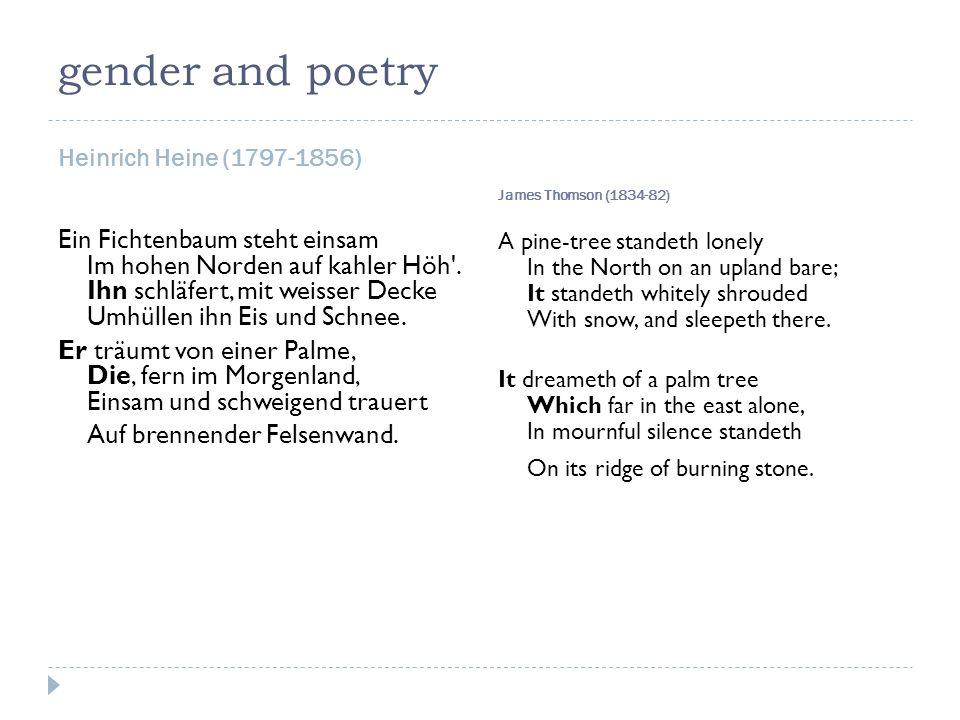 gender and poetry Heinrich Heine (1797-1856) James Thomson (1834-82) Ein Fichtenbaum steht einsam Im hohen Norden auf kahler Höh'. Ihn schläfert, mit