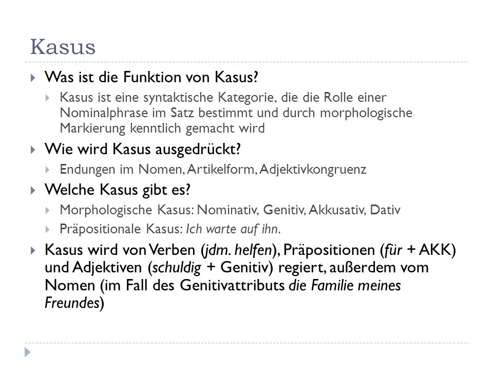 Kasus Was ist die Funktion von Kasus? Kasus ist eine syntaktische Kategorie, die die Rolle einer Nominalphrase im Satz bestimmt und durch morphologisc