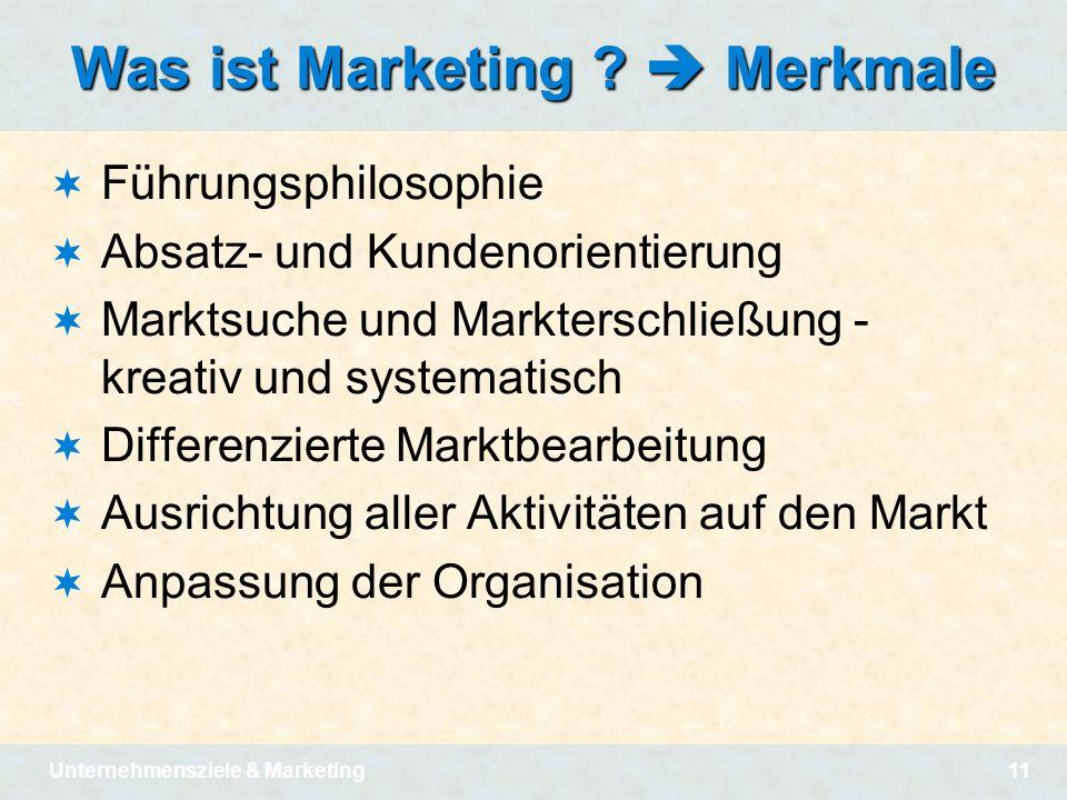 Unternehmensziele & Marketing11 Was ist Marketing ? Merkmale Führungsphilosophie Absatz- und Kundenorientierung Marktsuche und Markterschließung - kre