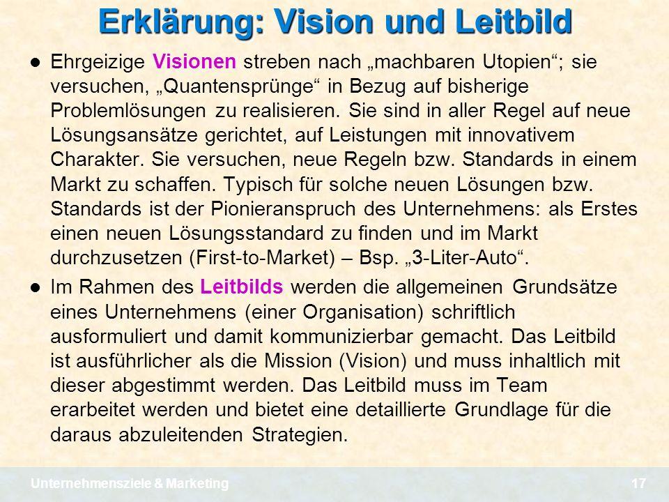 Unternehmensziele & Marketing17 Erklärung: Vision und Leitbild Ehrgeizige Visionen streben nach machbaren Utopien; sie versuchen, Quantensprünge in Be