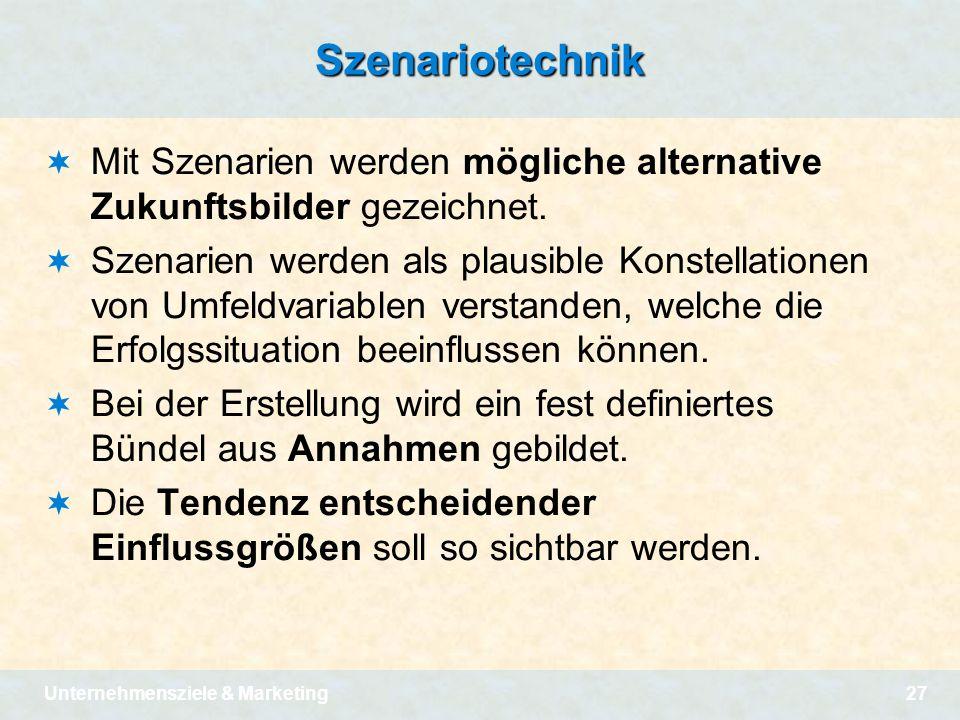 Unternehmensziele & Marketing27Szenariotechnik Mit Szenarien werden mögliche alternative Zukunftsbilder gezeichnet. Szenarien werden als plausible Kon