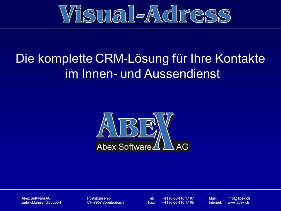 Die komplette CRM-Lösung für Ihre Kontakte im Innen- und Aussendienst Abex Software AG Entwicklung und Support Poststrasse 96 CH-8957 Spreitenbach Tel