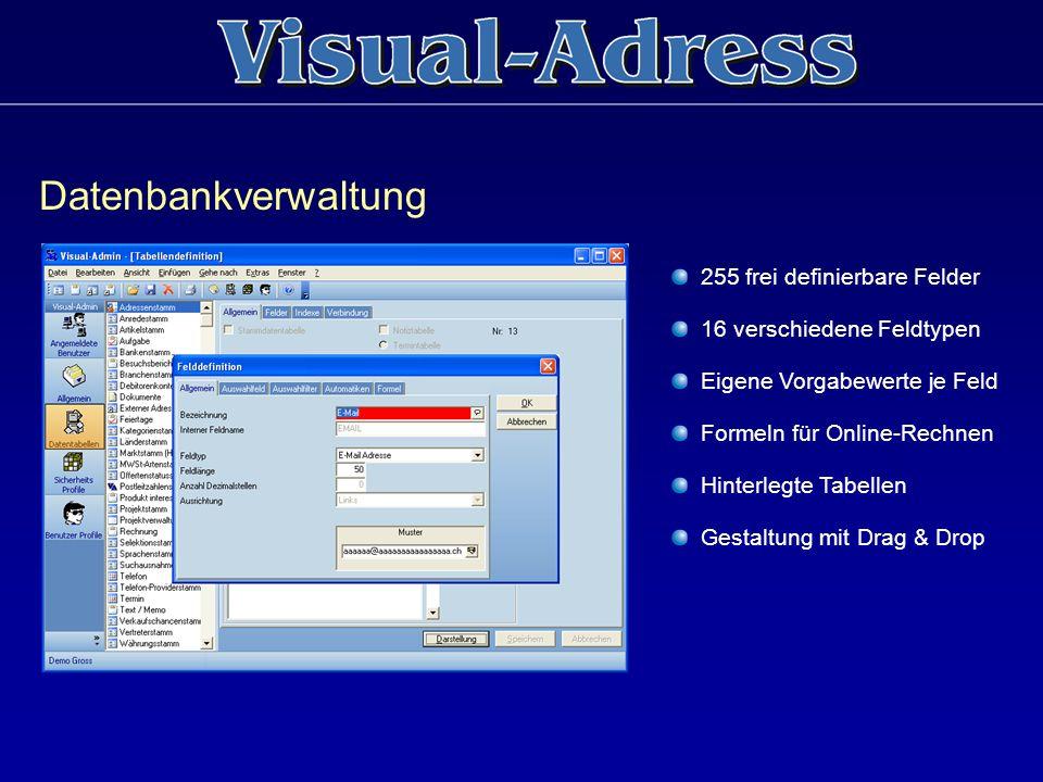 Datenbankverwaltung 255 frei definierbare Felder 16 verschiedene Feldtypen Eigene Vorgabewerte je Feld Formeln für Online-Rechnen Hinterlegte Tabellen
