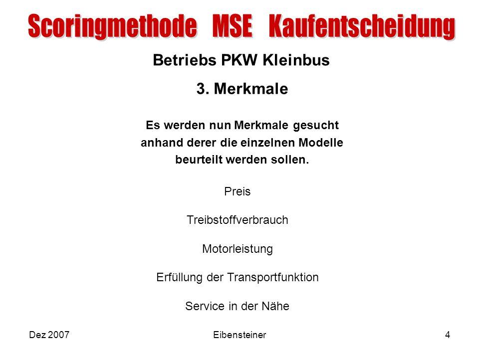Betriebs PKW Kleinbus Dez 2007Eibensteiner4 3. Merkmale Es werden nun Merkmale gesucht anhand derer die einzelnen Modelle beurteilt werden sollen. Pre