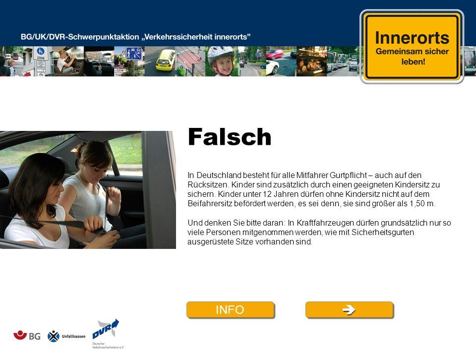 Falsch INFO In Deutschland besteht für alle Mitfahrer Gurtpflicht – auch auf den Rücksitzen. Kinder sind zusätzlich durch einen geeigneten Kindersitz