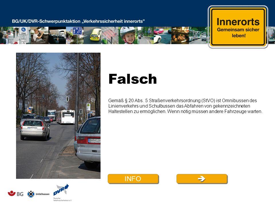 Falsch Gemäß § 20 Abs. 5 Straßenverkehrsordnung (StVO) ist Omnibussen des Linienverkehrs und Schulbussen das Abfahren von gekennzeichneten Haltestelle