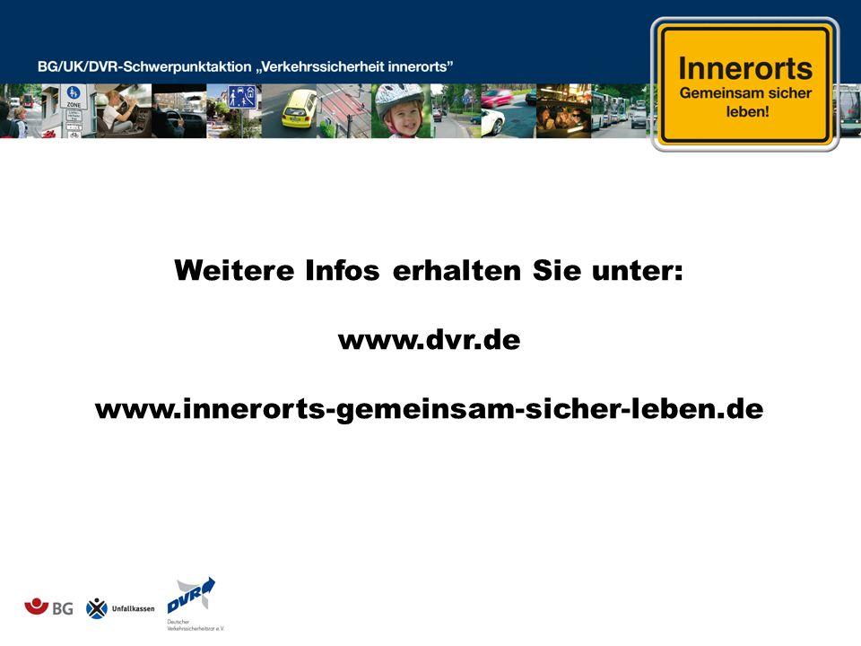 Weitere Infos erhalten Sie unter: www.dvr.de www.innerorts-gemeinsam-sicher-leben.de