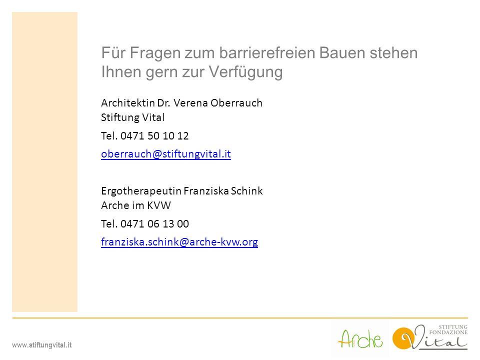 www.stiftungvital.it Für Fragen zum barrierefreien Bauen stehen Ihnen gern zur Verfügung Architektin Dr. Verena Oberrauch Stiftung Vital Tel. 0471 50
