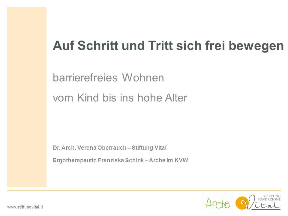 Auf Schritt und Tritt sich frei bewegen barrierefreies Wohnen vom Kind bis ins hohe Alter Dr. Arch. Verena Oberrauch – Stiftung Vital Ergotherapeutin