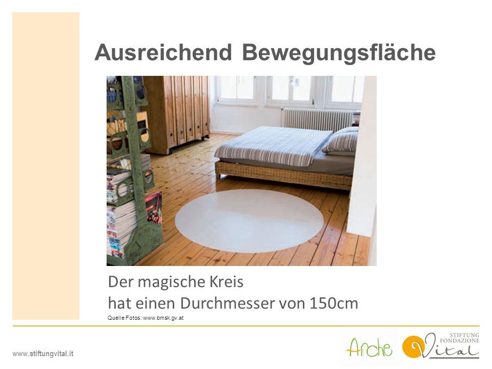www.stiftungvital.it Ausreichend Bewegungsfläche Der magische Kreis hat einen Durchmesser von 150cm Quelle Fotos: www.bmsk.gv.at