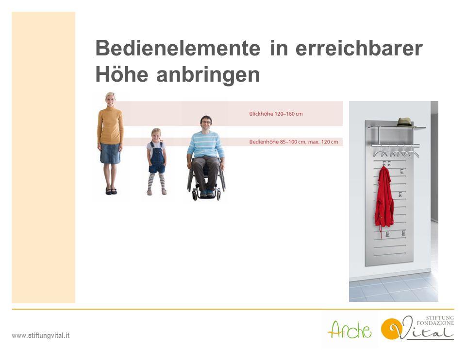 www.stiftungvital.it Bedienelemente in erreichbarer Höhe anbringen