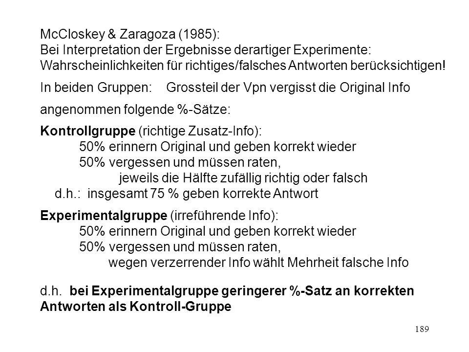 189 McCloskey & Zaragoza (1985): Bei Interpretation der Ergebnisse derartiger Experimente: Wahrscheinlichkeiten für richtiges/falsches Antworten berüc