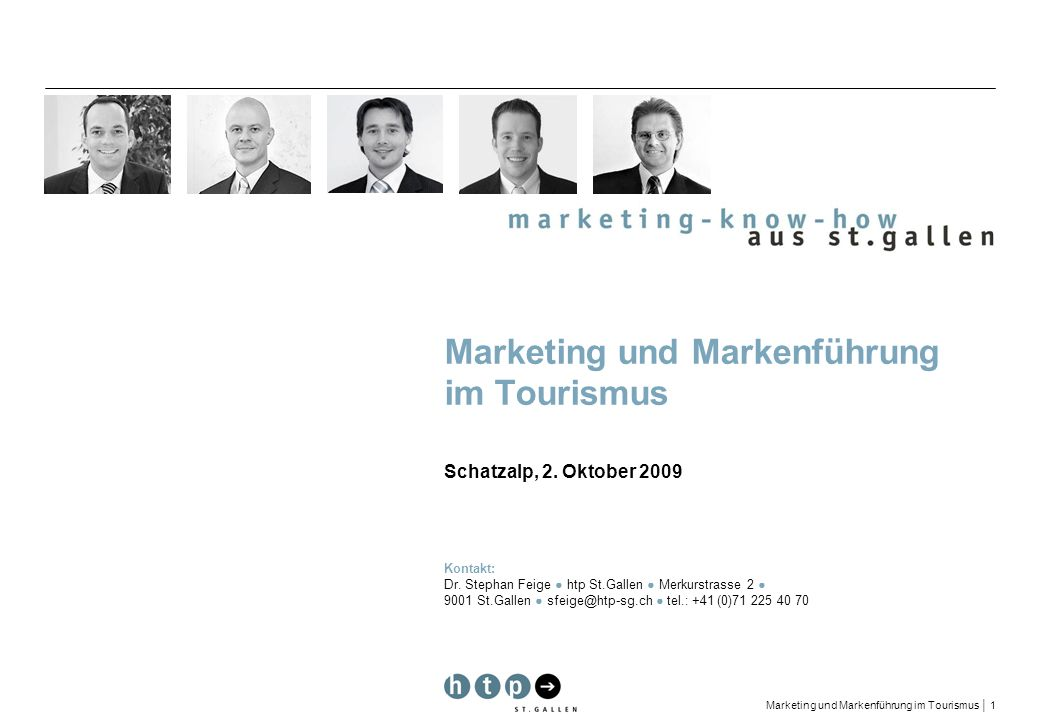 Marketing und Markenführung im Tourismus 1 Marketing und Markenführung im Tourismus Schatzalp, 2. Oktober 2009 Kontakt: Dr. Stephan Feige htp St.Galle