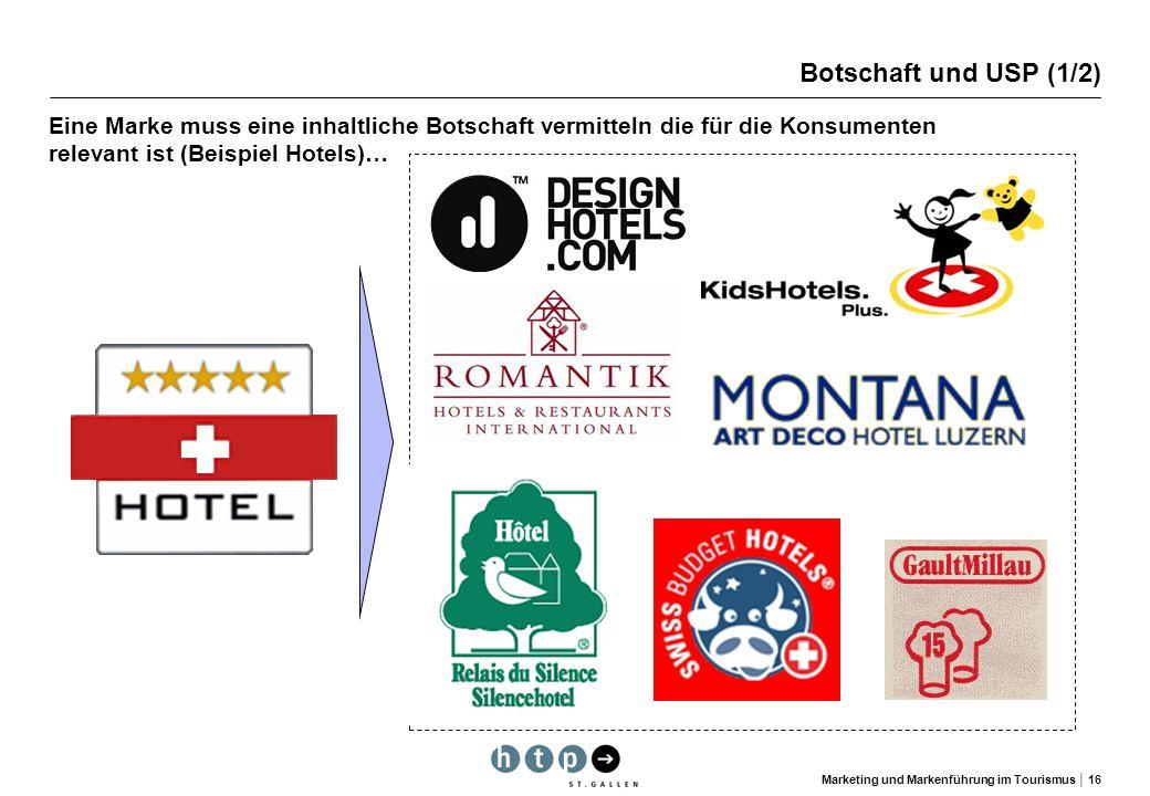 Marketing und Markenführung im Tourismus 16 Botschaft und USP (1/2) Eine Marke muss eine inhaltliche Botschaft vermitteln die für die Konsumenten rele