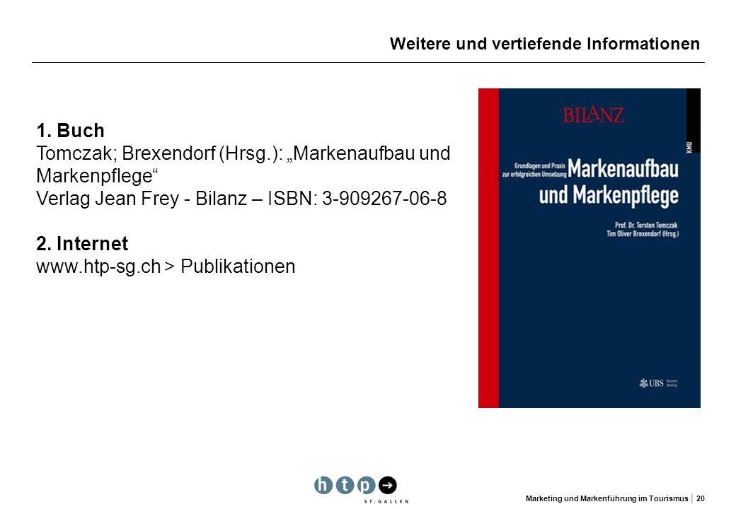Marketing und Markenführung im Tourismus 20 Weitere und vertiefende Informationen 1. Buch Tomczak; Brexendorf (Hrsg.): Markenaufbau und Markenpflege V