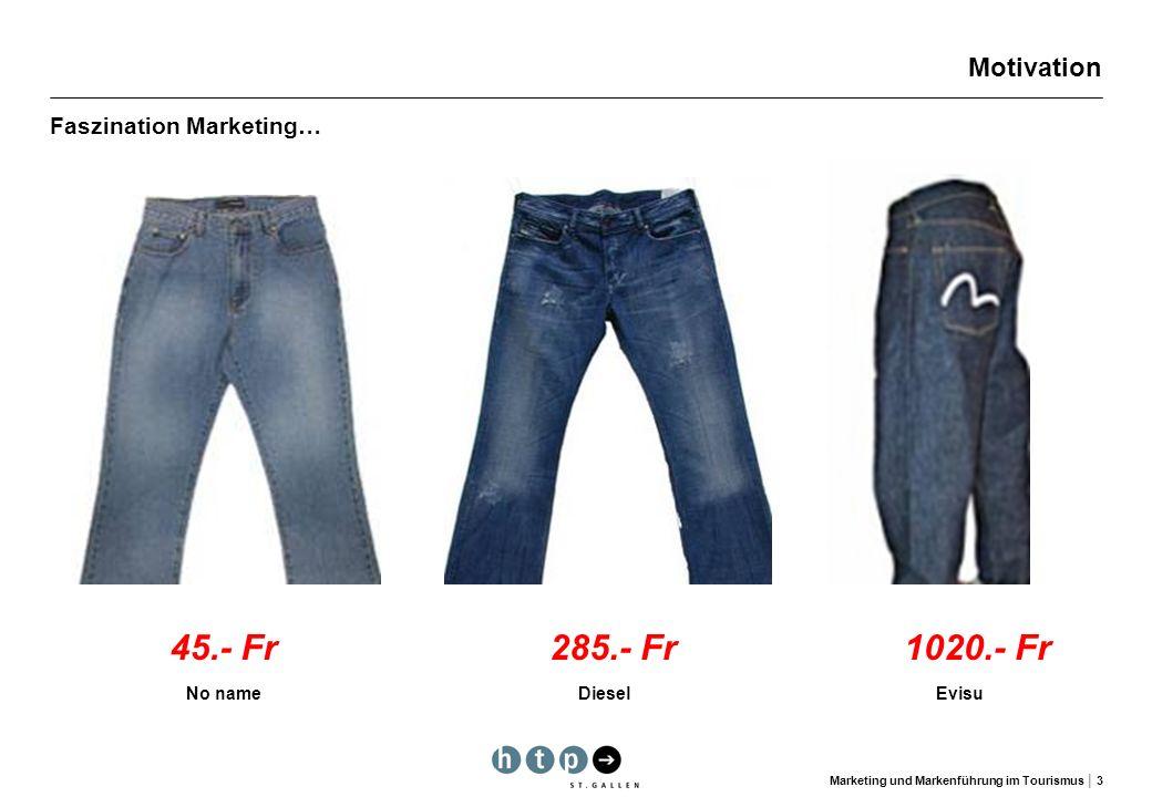 Marketing und Markenführung im Tourismus 3 Motivation Faszination Marketing… 45.- Fr No name 285.- Fr Diesel 1020.- Fr Evisu