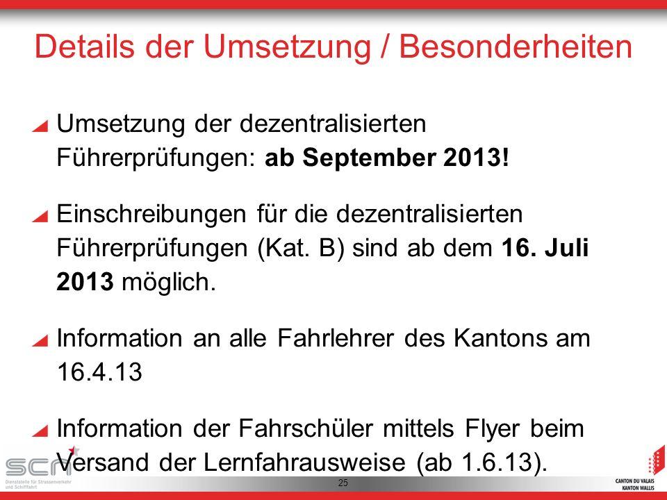 25 Details der Umsetzung / Besonderheiten Umsetzung der dezentralisierten Führerprüfungen: ab September 2013.