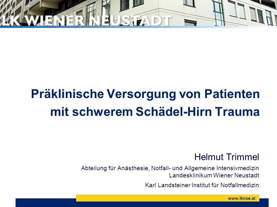 www.lknoe.at Präklinische Versorgung von Patienten mit schwerem Schädel-Hirn Trauma Helmut Trimmel Abteilung für Anästhesie, Notfall- und Allgemeine I