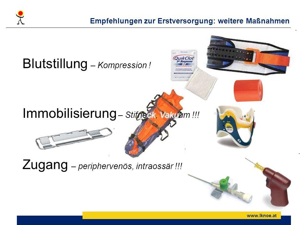 www.lknoe.at Blutstillung – Kompression ! neckVaku Immobilisierung – Stifneck, Vakuum !!! Zugang – periphervenös, intraossär !!! Empfehlungen zur Erst