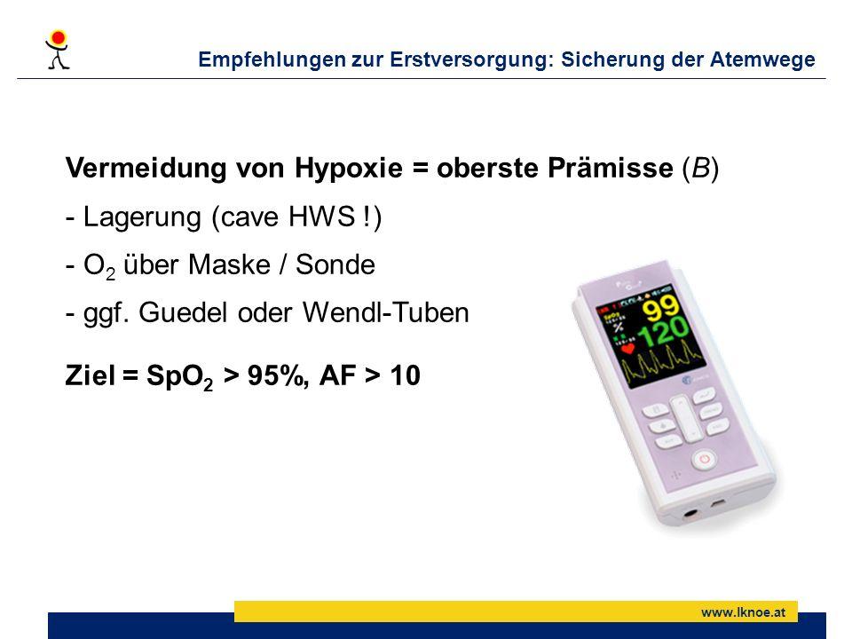www.lknoe.at Empfehlungen zur Erstversorgung: Sicherung der Atemwege Vermeidung von Hypoxie = oberste Prämisse (B) - Lagerung (cave HWS !) - O 2 über